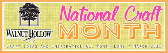 National Craft Month - Walnut Hollow
