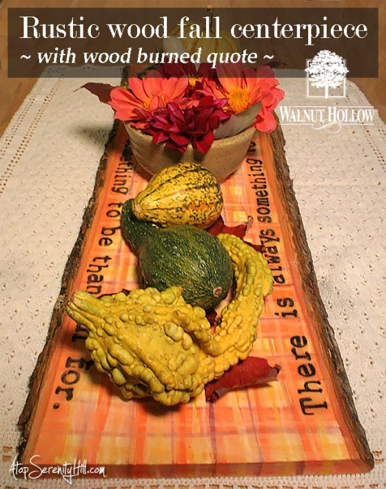 Rustic wood fall centerpiece with wood burned quote using a rustic plaque from Walnut Hollow • AtopSerenityHill.com #woodburning #falldecorating #centerpiece