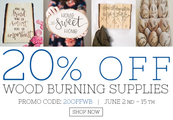 Walnut Hollow 20% off wood burning supplies, June 2 - 15, 2017!